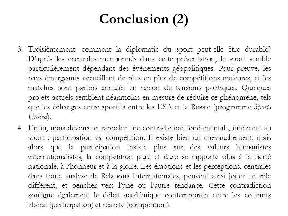 Conclusion (2) 3.Troisièmement, comment la diplomatie du sport peut-elle être durable? Daprès les exemples mentionnés dans cette présentation, le spor
