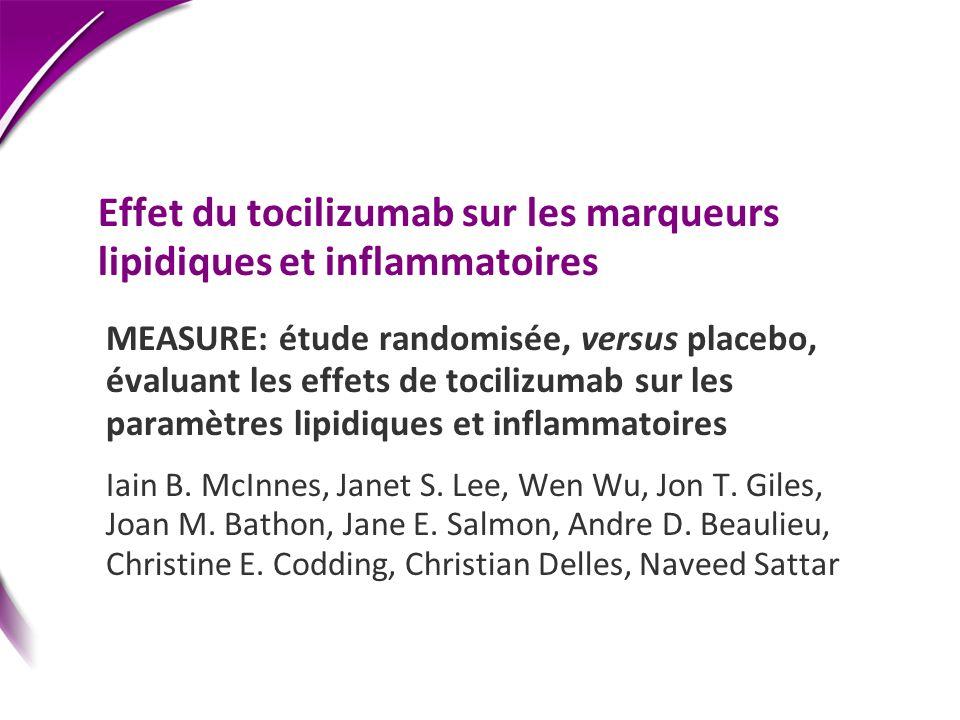 Effet du tocilizumab sur les marqueurs lipidiques et inflammatoires MEASURE: étude randomisée, versus placebo, évaluant les effets de tocilizumab sur