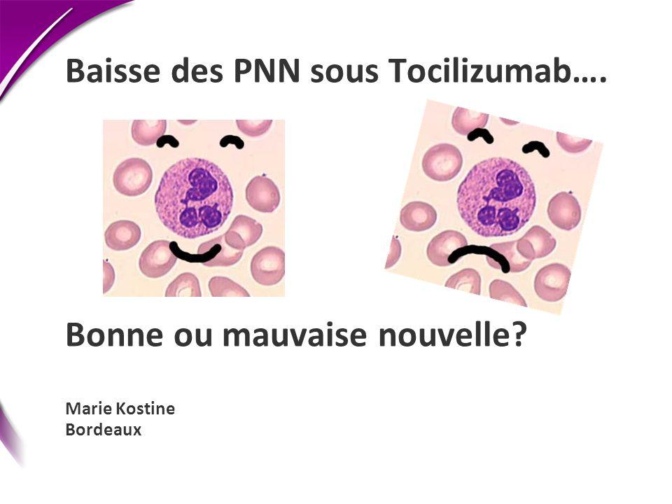 Baisse des PNN sous Tocilizumab…. Bonne ou mauvaise nouvelle? Marie Kostine Bordeaux
