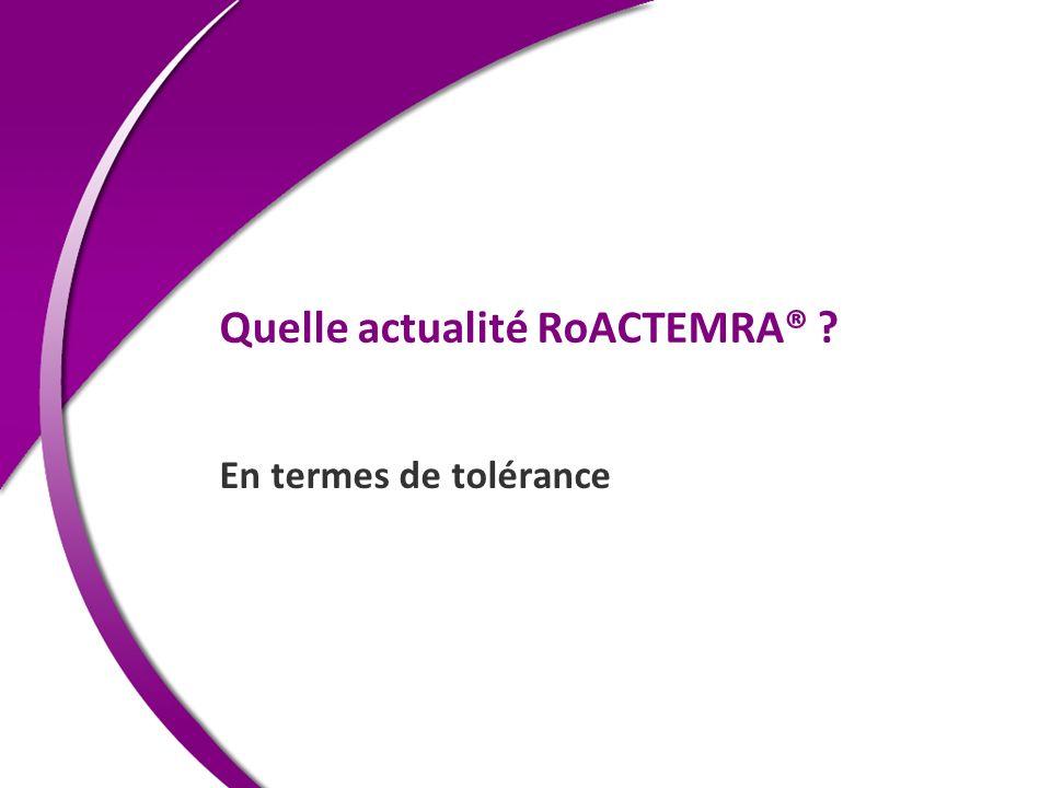 Quelle actualité RoACTEMRA® ? En termes de tolérance