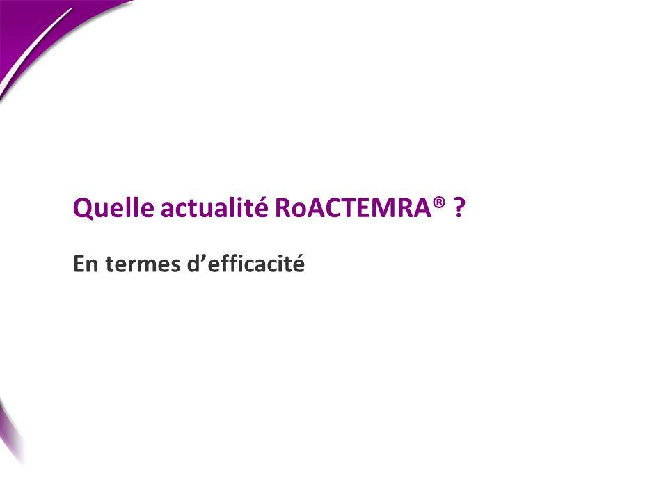 Quelle actualité RoACTEMRA® ? En termes defficacité
