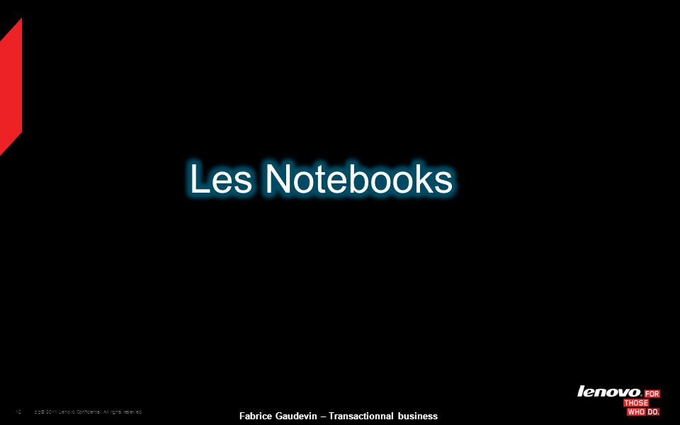 12 © 2011 Lenovo Confidential. All rights reserved. Fabrice Gaudevin – Transactionnal business