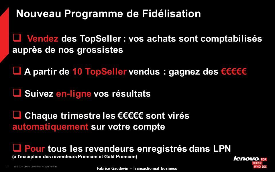 33 © 2011 Lenovo Confidential. All rights reserved. Fabrice Gaudevin – Transactionnal business Nouveau Programme de Fidélisation Vendez des TopSelle