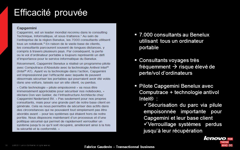 38 © 2011 Lenovo Confidential. All rights reserved. Fabrice Gaudevin – Transactionnal business Efficacité prouvée 7.000 consultants au Benelux utili