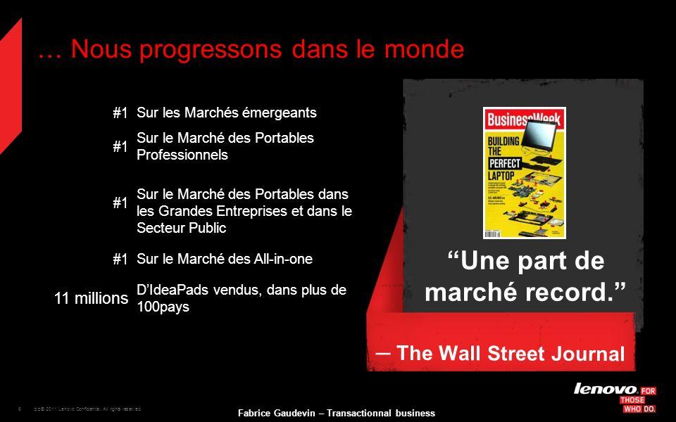 6 © 2011 Lenovo Confidential. All rights reserved. Fabrice Gaudevin – Transactionnal business #1 Sur les Marchés émergeants #1 Sur le Marché des Por