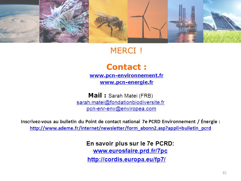 MERCI ! Contact : www.pcn-environnement.fr www.pcn-energie.fr Mail : Sarah Matei (FRB) sarah.matei@fondationbiodiversite.fr pcn-enr-env@enviropea.com