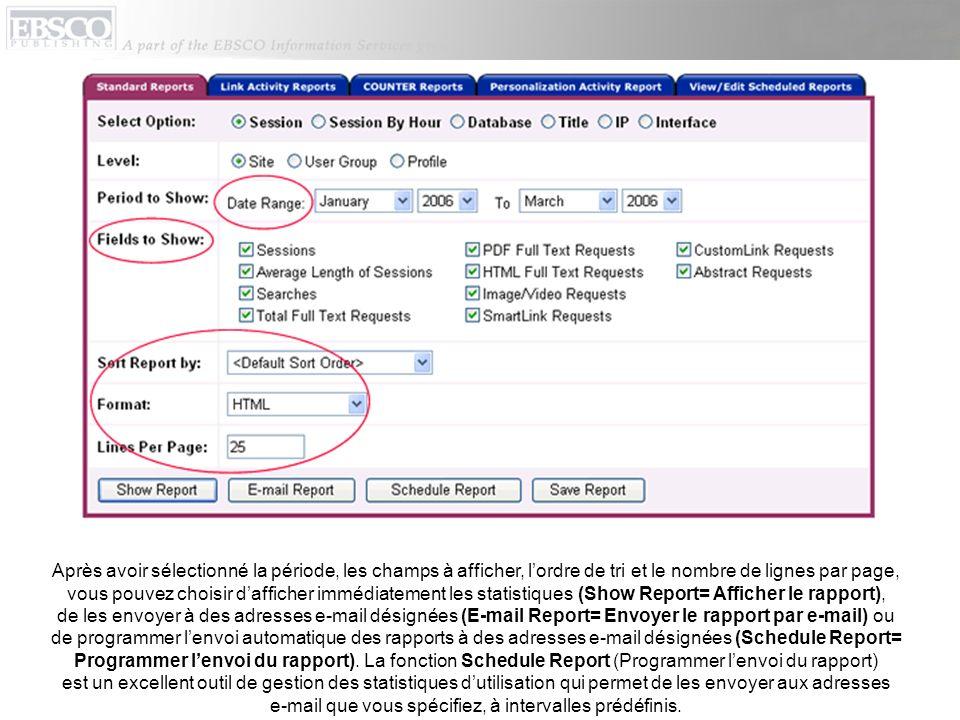 Après avoir sélectionné la période, les champs à afficher, lordre de tri et le nombre de lignes par page, vous pouvez choisir dafficher immédiatement les statistiques (Show Report= Afficher le rapport), de les envoyer à des adresses e-mail désignées (E-mail Report= Envoyer le rapport par e-mail) ou de programmer lenvoi automatique des rapports à des adresses e-mail désignées (Schedule Report= Programmer lenvoi du rapport).