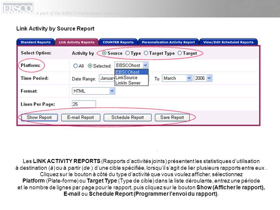 Les LINK ACTIVITY REPORTS (Rapports dactivités joints) présentent les statistiques dutilisation à destination (à) ou à partir (de ) dune cible spécifiée, lorsquil sagit de lier plusieurs rapports entre eux.