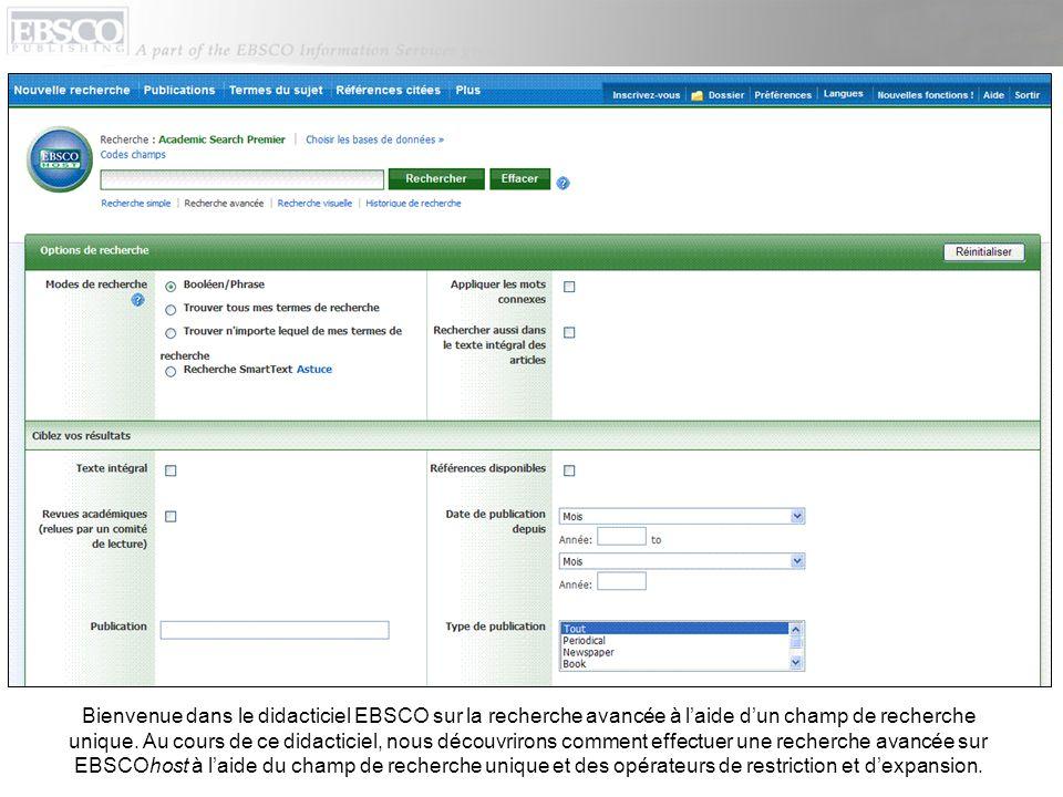 Bienvenue dans le didacticiel EBSCO sur la recherche avancée à laide dun champ de recherche unique. Au cours de ce didacticiel, nous découvrirons comm