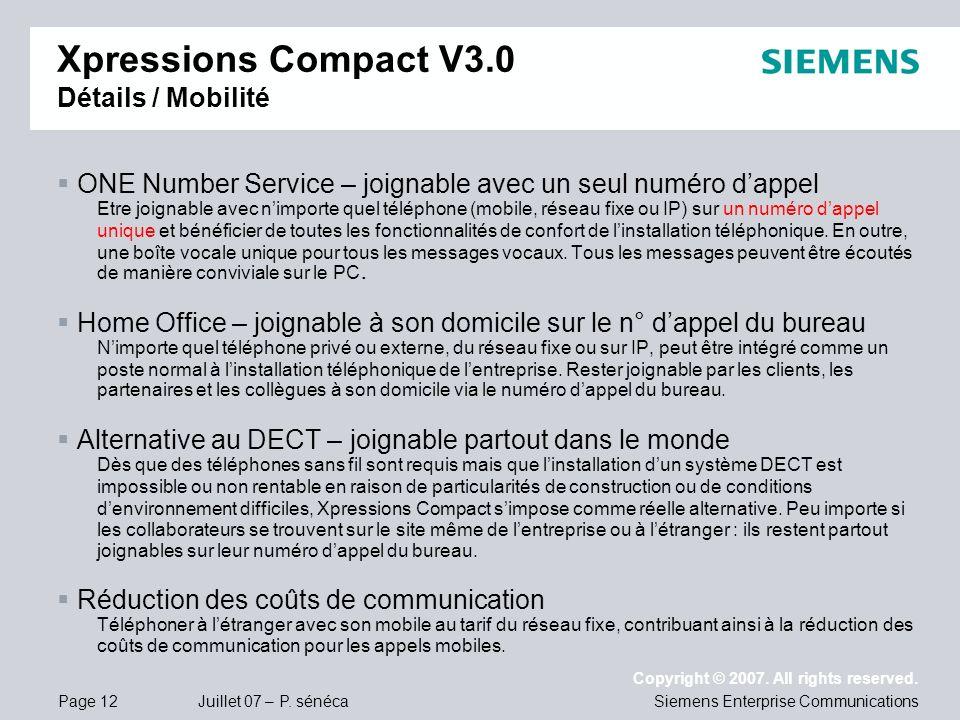 Page 12 Juillet 07 – P. sénéca Copyright © 2007. All rights reserved. Siemens Enterprise Communications Xpressions Compact V3.0 Détails / Mobilité ONE