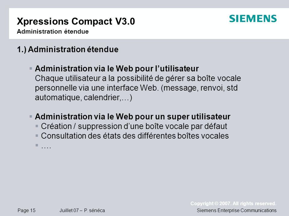 Page 15 Juillet 07 – P. sénéca Copyright © 2007. All rights reserved. Siemens Enterprise Communications Xpressions Compact V3.0 Administration étendue