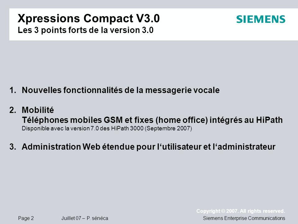 Page 2 Juillet 07 – P. sénéca Copyright © 2007. All rights reserved. Siemens Enterprise Communications Xpressions Compact V3.0 Les 3 points forts de l