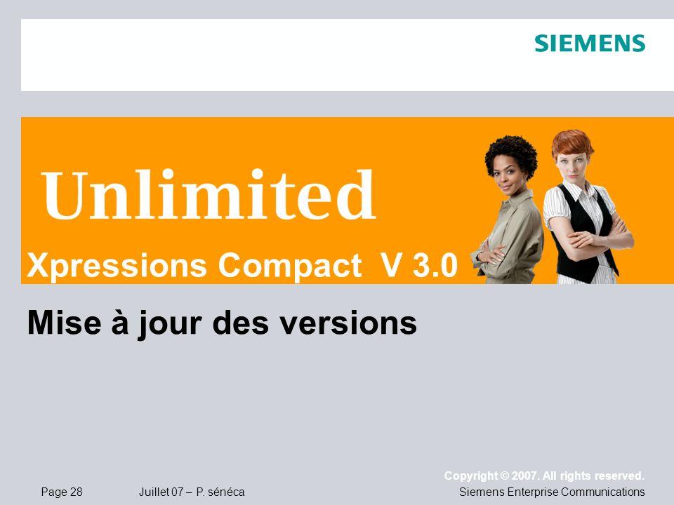 Page 28 Juillet 07 – P. sénéca Copyright © 2007. All rights reserved. Siemens Enterprise Communications Mise à jour des versions Xpressions Compact V