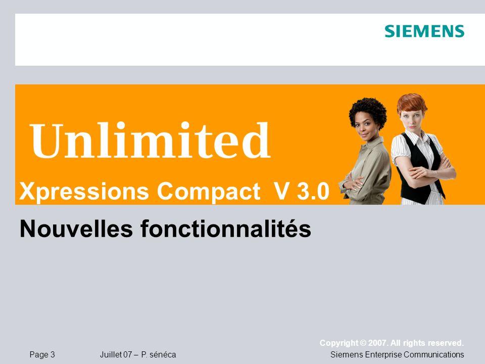 Page 3 Juillet 07 – P. sénéca Copyright © 2007. All rights reserved. Siemens Enterprise Communications Nouvelles fonctionnalités Xpressions Compact V