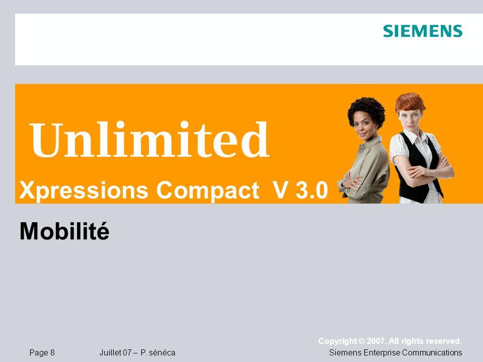 Page 8 Juillet 07 – P. sénéca Copyright © 2007. All rights reserved. Siemens Enterprise Communications Mobilité Xpressions Compact V 3.0