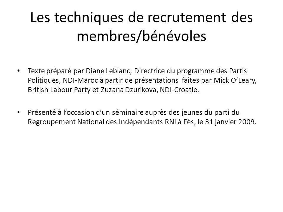 Les techniques de recrutement des membres/bénévoles Texte préparé par Diane Leblanc, Directrice du programme des Partis Politiques, NDI-Maroc à partir