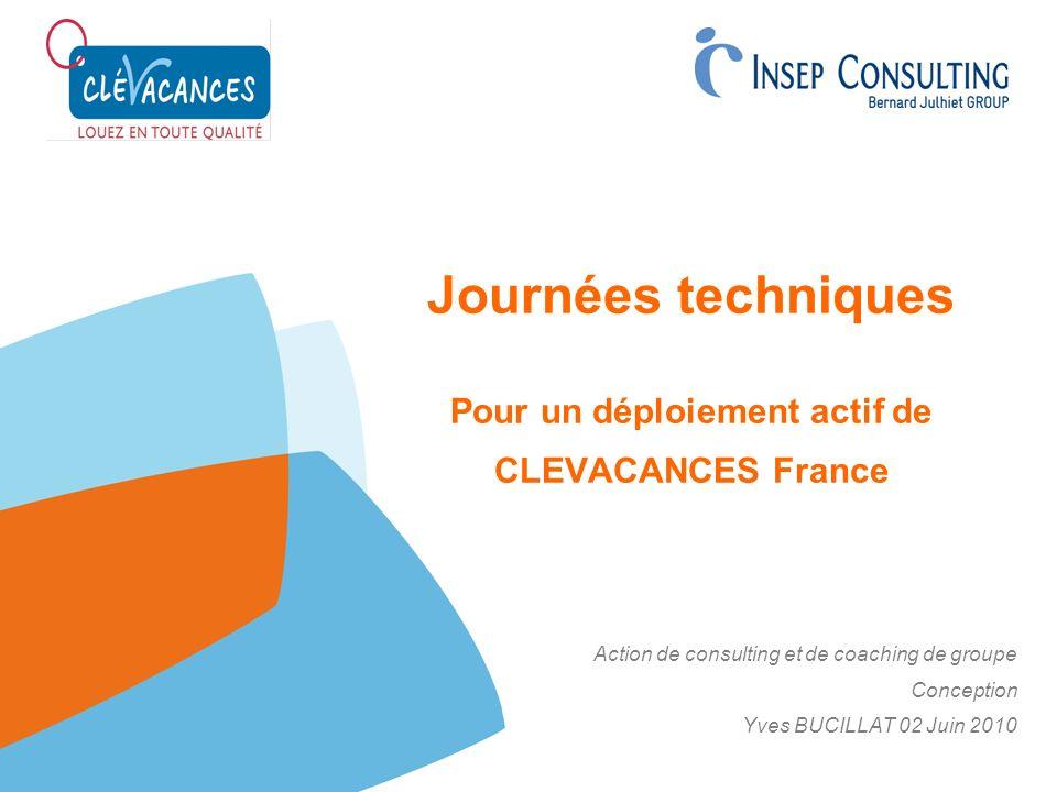 Journées techniques Pour un déploiement actif de CLEVACANCES France Action de consulting et de coaching de groupe Conception Yves BUCILLAT 02 Juin 201