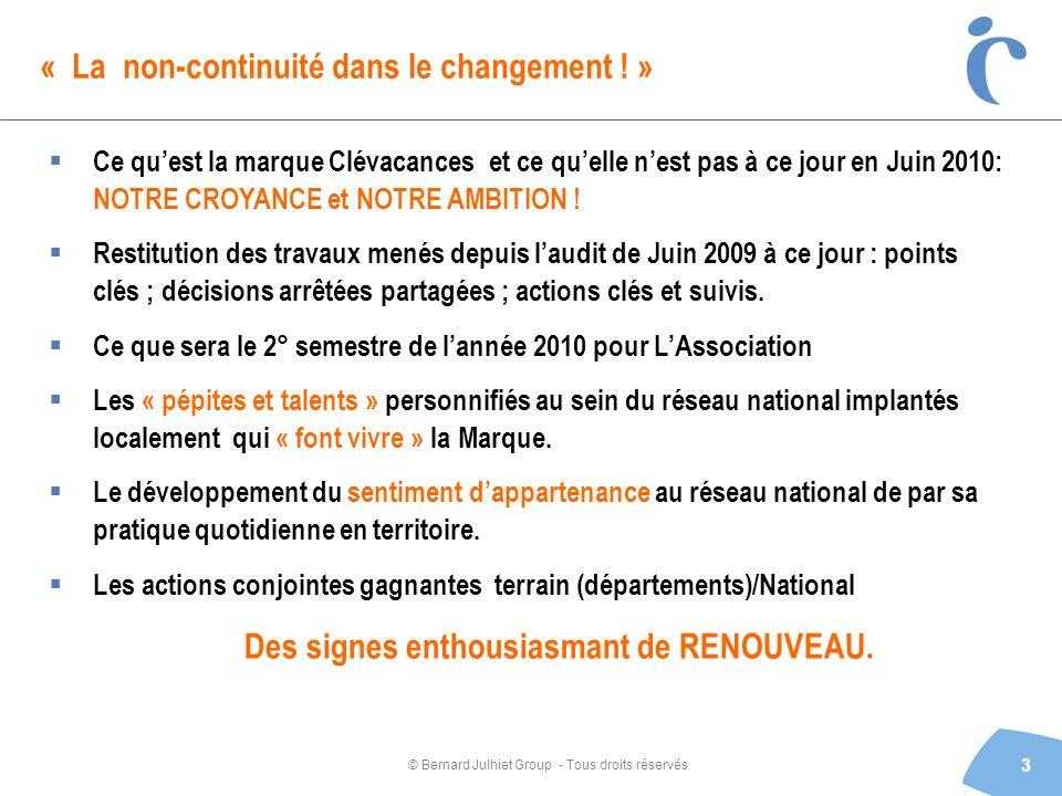© Bernard Julhiet Group - Tous droits réservés « La non-continuité dans le changement ! » 3 Ce quest la marque Clévacances et ce quelle nest pas à ce