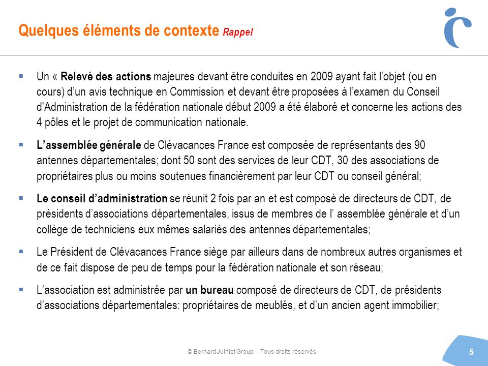 © Bernard Julhiet Group - Tous droits réservés Quelques éléments de contexte Rappel Un « Relevé des actions majeures devant être conduites en 2009 aya