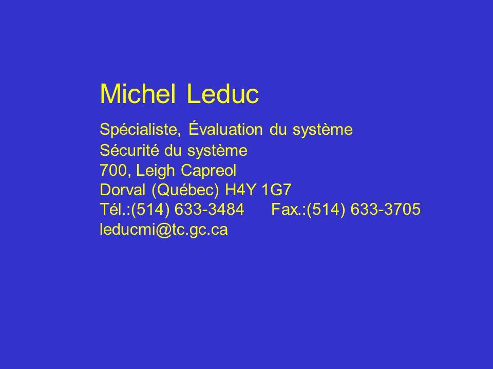 Michel Leduc Spécialiste, Évaluation du système Sécurité du système 700, Leigh Capreol Dorval (Québec) H4Y 1G7 Tél.:(514) 633-3484 Fax.:(514) 633-3705
