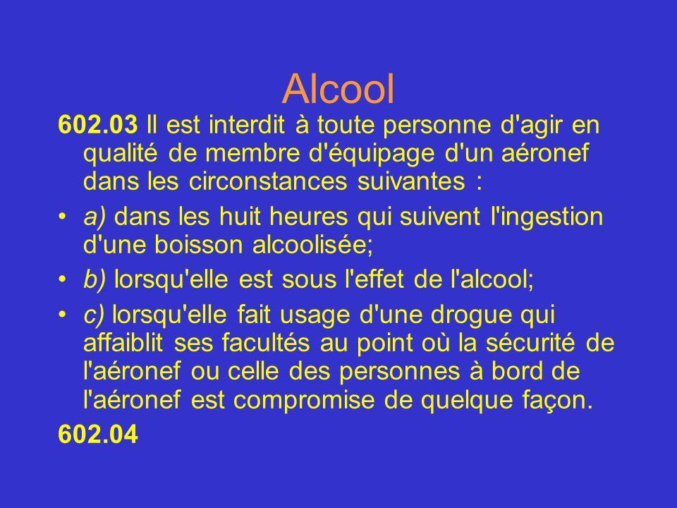 Alcool 602.03 Il est interdit à toute personne d'agir en qualité de membre d'équipage d'un aéronef dans les circonstances suivantes : a) dans les huit