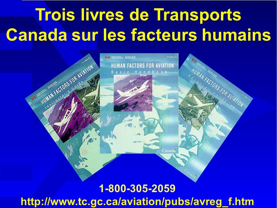 Trois livres de Transports Canada sur les facteurs humains 1-800-305-2059 http://www.tc.gc.ca/aviation/pubs/avreg_f.htm