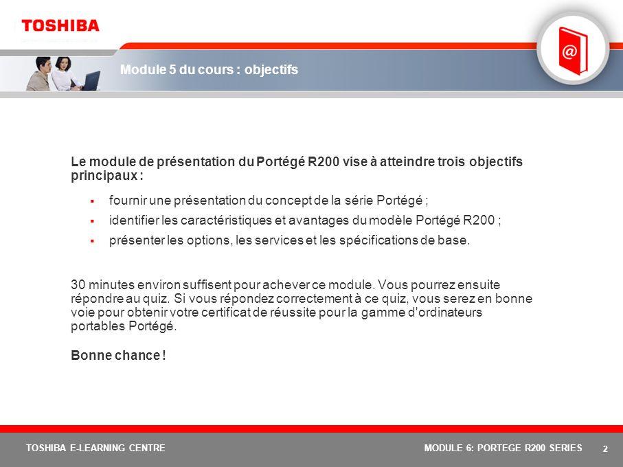 1 TOSHIBA E-LEARNING CENTREMODULE 6: PORTEGE R200 SERIES Portégé R200 Série Portégé : module 6 du cours