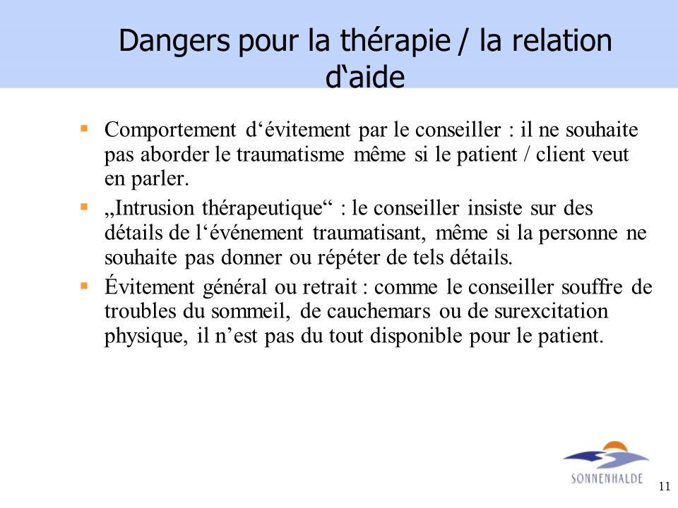 11 Dangers pour la thérapie / la relation daide Comportement dévitement par le conseiller : il ne souhaite pas aborder le traumatisme même si le patie
