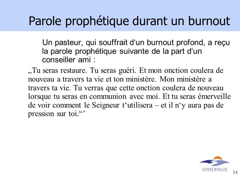 14 Parole prophétique durant un burnout Un pasteur, qui souffrait dun burnout profond, a reçu la parole prophétique suivante de la part dun conseiller