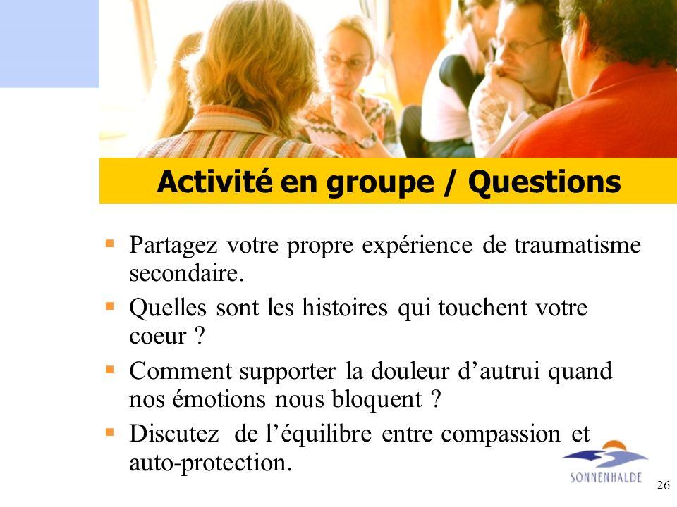 26 Group activity Partagez votre propre expérience de traumatisme secondaire. Quelles sont les histoires qui touchent votre coeur ? Comment supporter