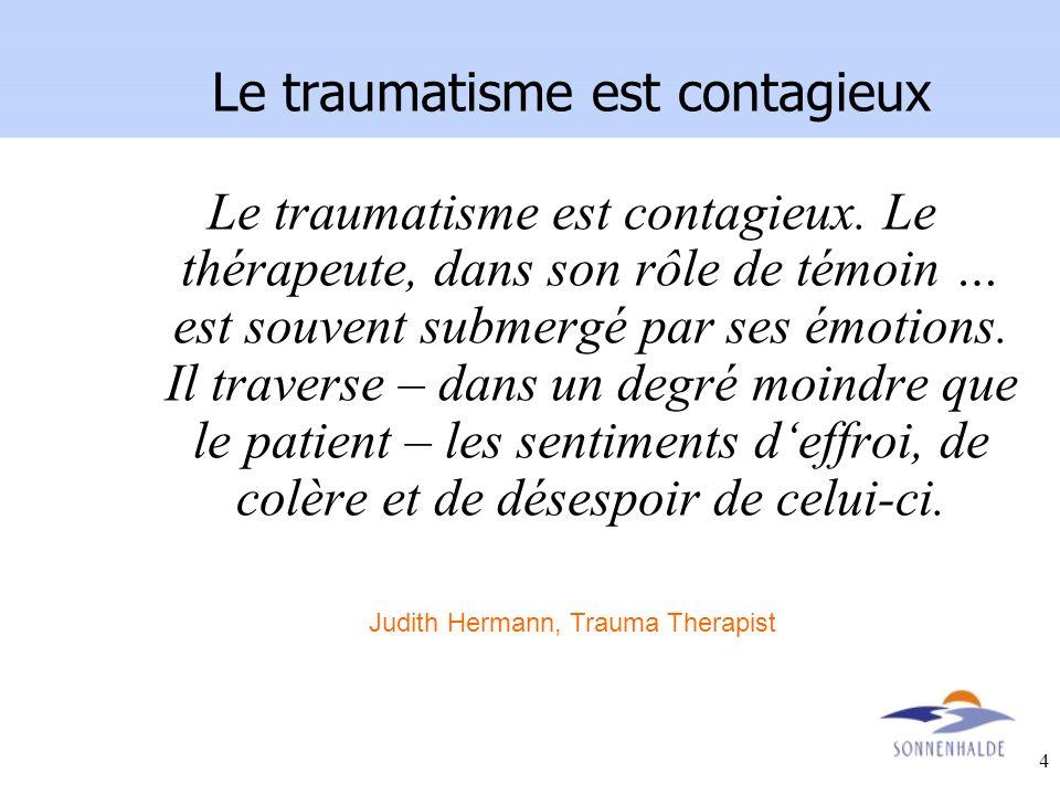 4 Le traumatisme est contagieux. Le thérapeute, dans son rôle de témoin … est souvent submergé par ses émotions. Il traverse – dans un degré moindre q