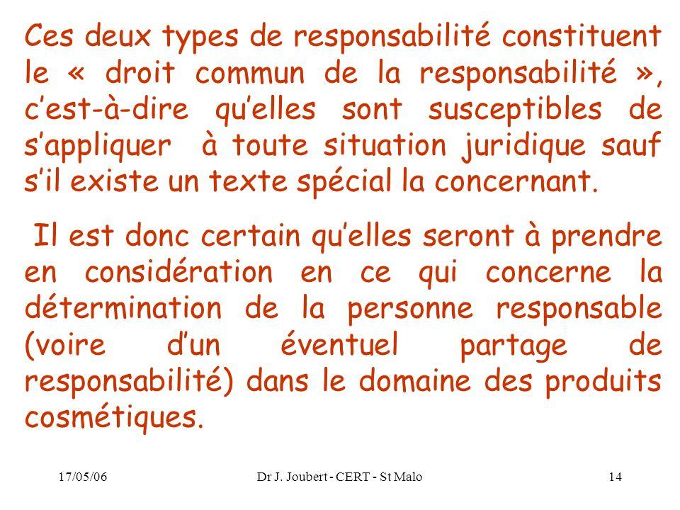 17/05/06Dr J. Joubert - CERT - St Malo14 Ces deux types de responsabilité constituent le « droit commun de la responsabilité », cest-à-dire quelles so