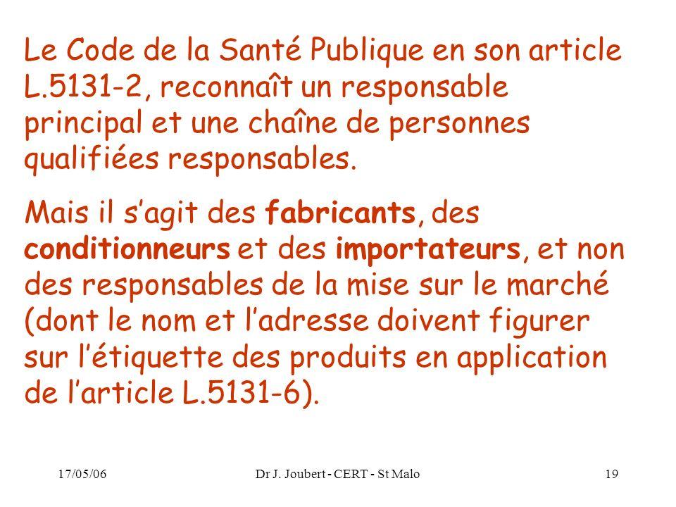 17/05/06Dr J. Joubert - CERT - St Malo19 Le Code de la Santé Publique en son article L.5131-2, reconnaît un responsable principal et une chaîne de per
