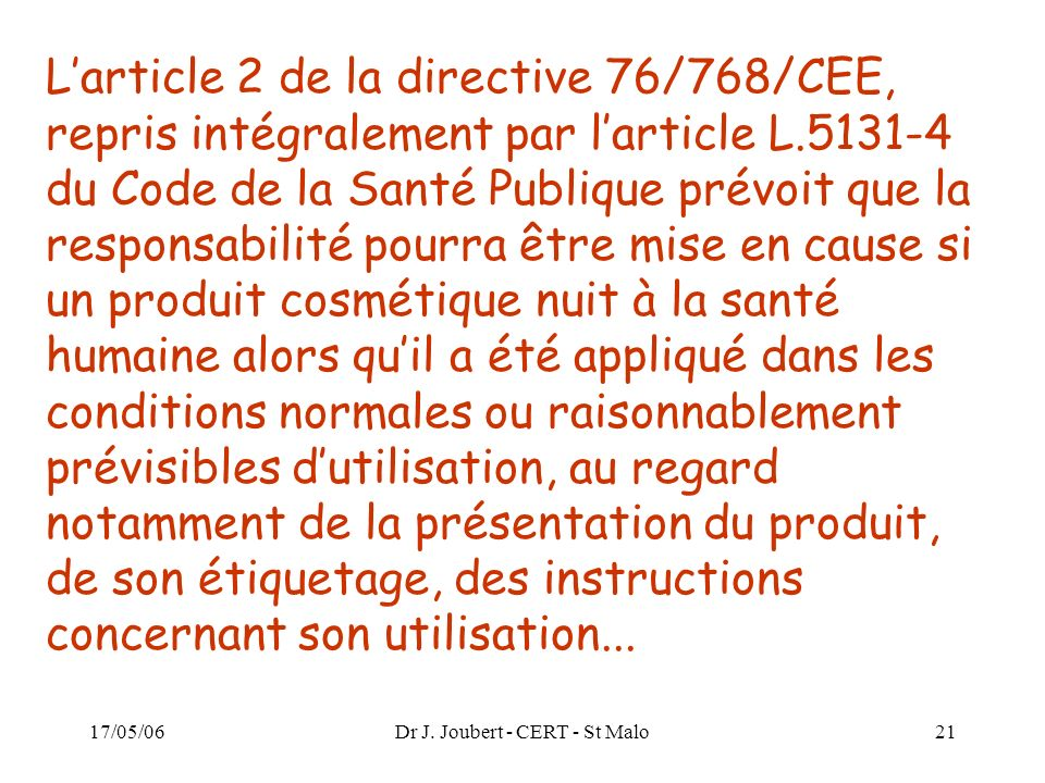 17/05/06Dr J. Joubert - CERT - St Malo21 Larticle 2 de la directive 76/768/CEE, repris intégralement par larticle L.5131-4 du Code de la Santé Publiqu