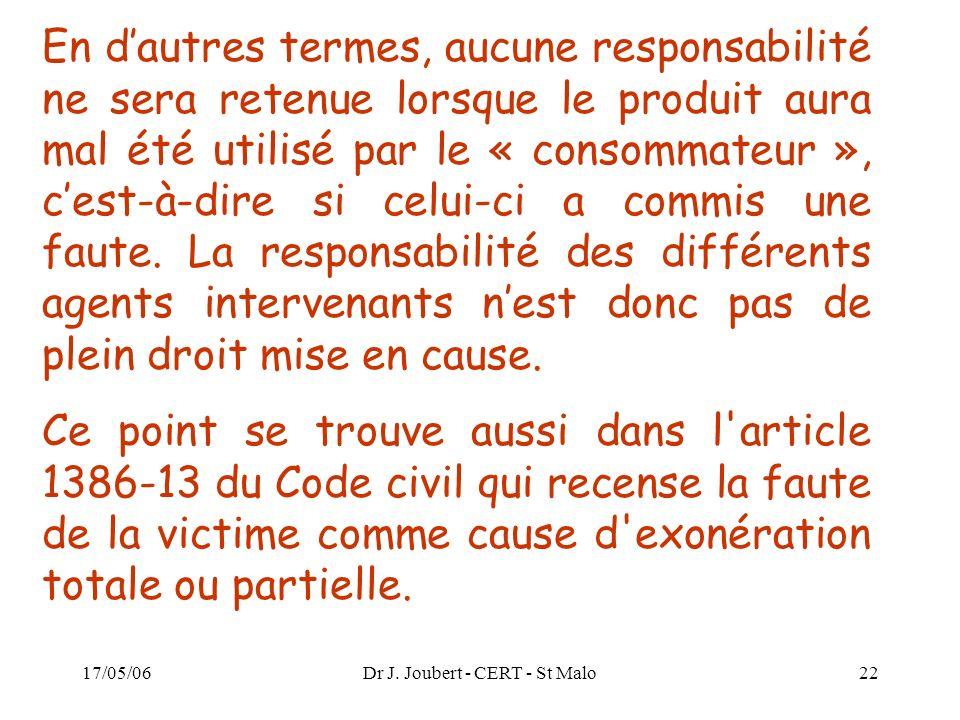 17/05/06Dr J. Joubert - CERT - St Malo22 En dautres termes, aucune responsabilité ne sera retenue lorsque le produit aura mal été utilisé par le « con