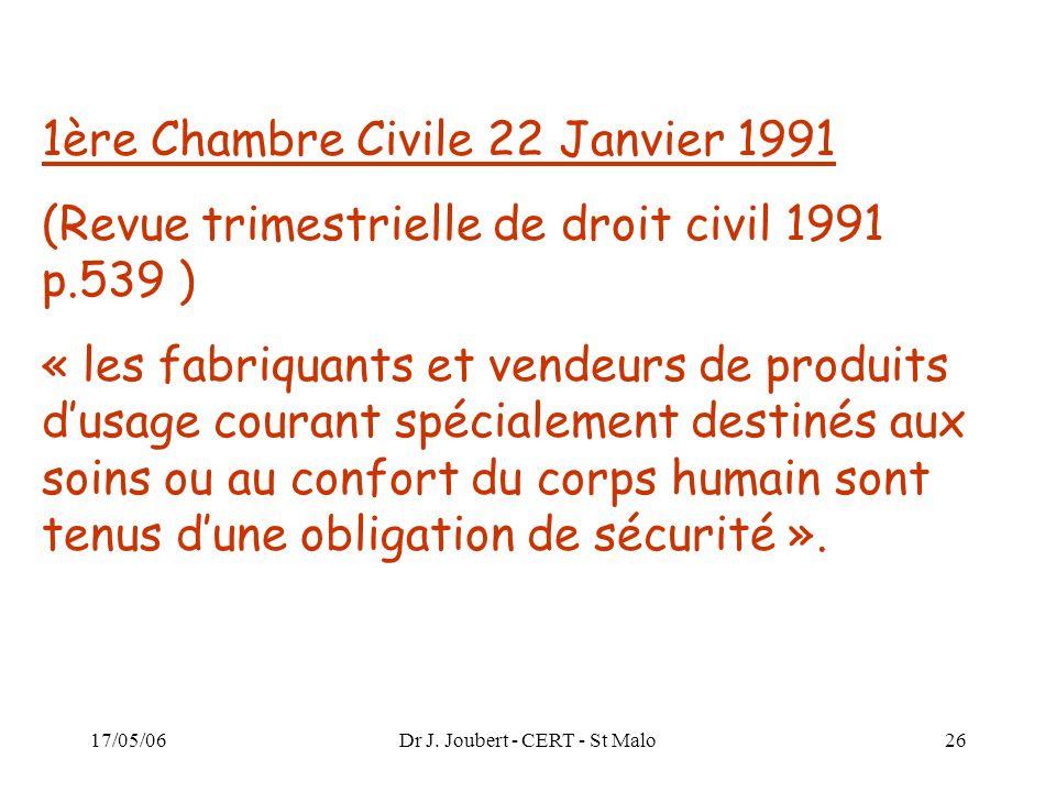 17/05/06Dr J. Joubert - CERT - St Malo26 1ère Chambre Civile 22 Janvier 1991 (Revue trimestrielle de droit civil 1991 p.539 ) « les fabriquants et ven