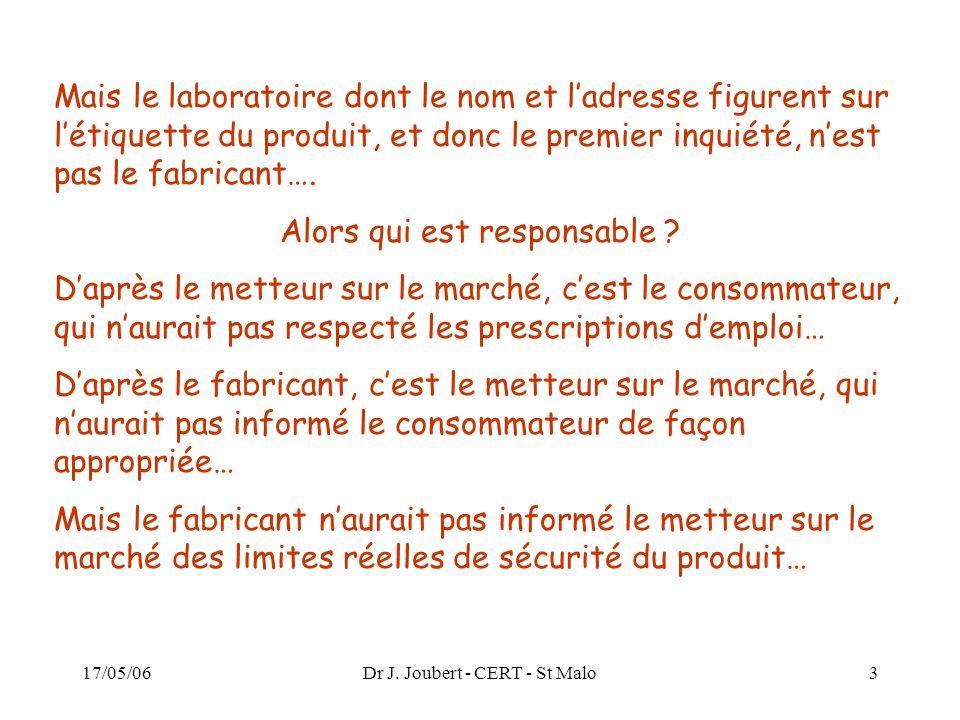 17/05/06Dr J. Joubert - CERT - St Malo3 Mais le laboratoire dont le nom et ladresse figurent sur létiquette du produit, et donc le premier inquiété, n