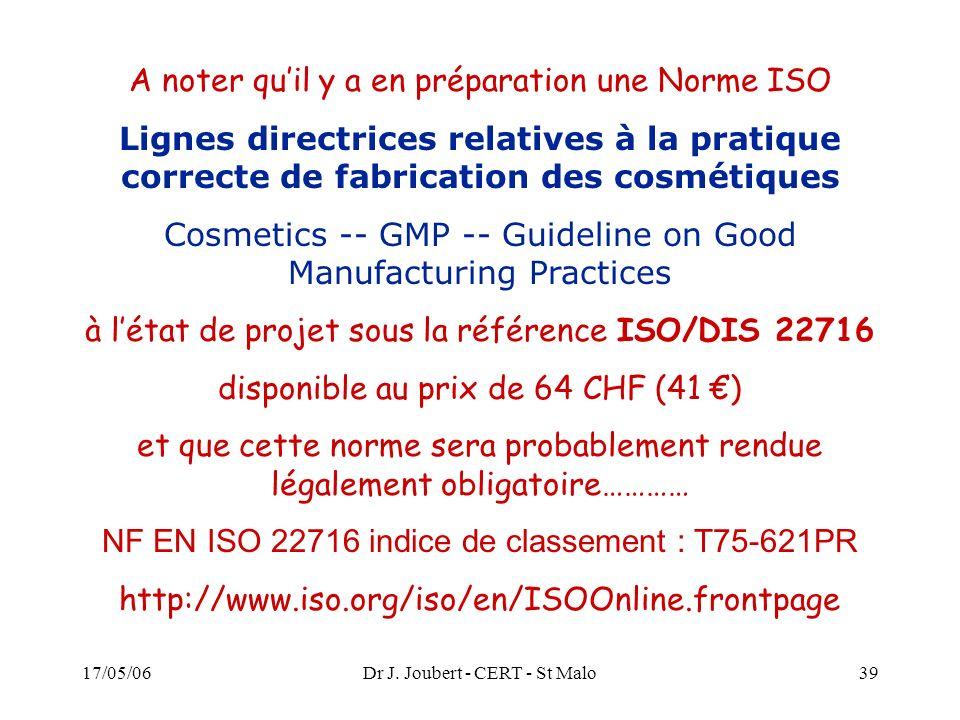 17/05/06Dr J. Joubert - CERT - St Malo39 A noter quil y a en préparation une Norme ISO Lignes directrices relatives à la pratique correcte de fabricat