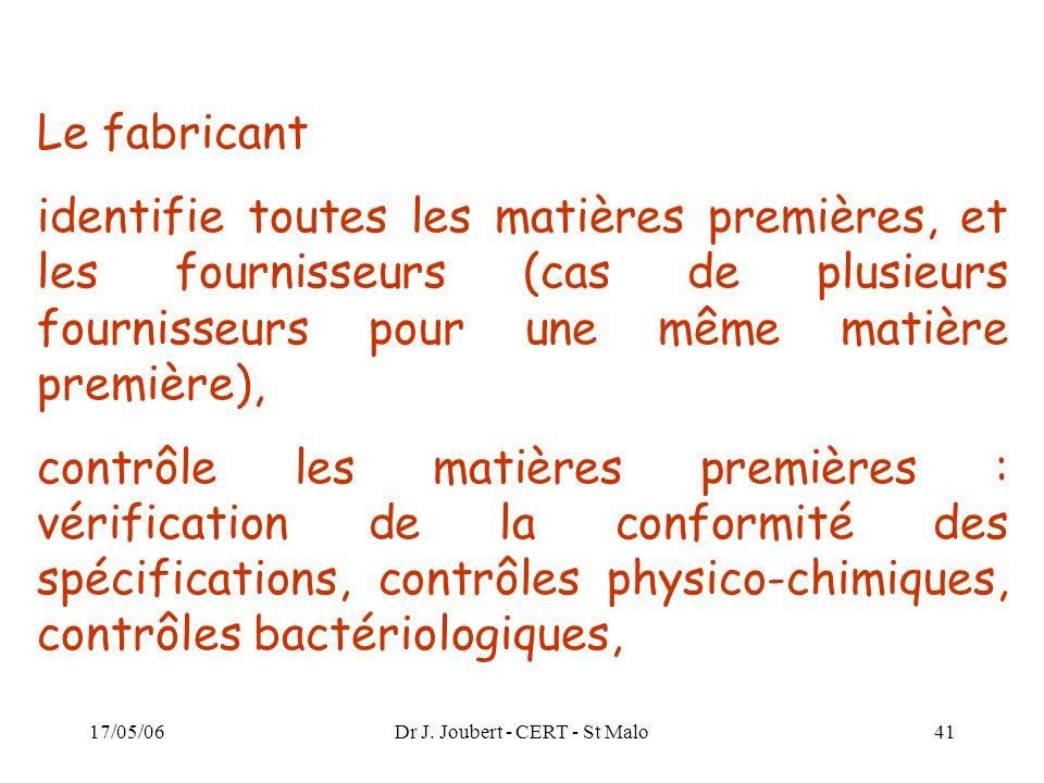 17/05/06Dr J. Joubert - CERT - St Malo41 Le fabricant identifie toutes les matières premières, et les fournisseurs (cas de plusieurs fournisseurs pour