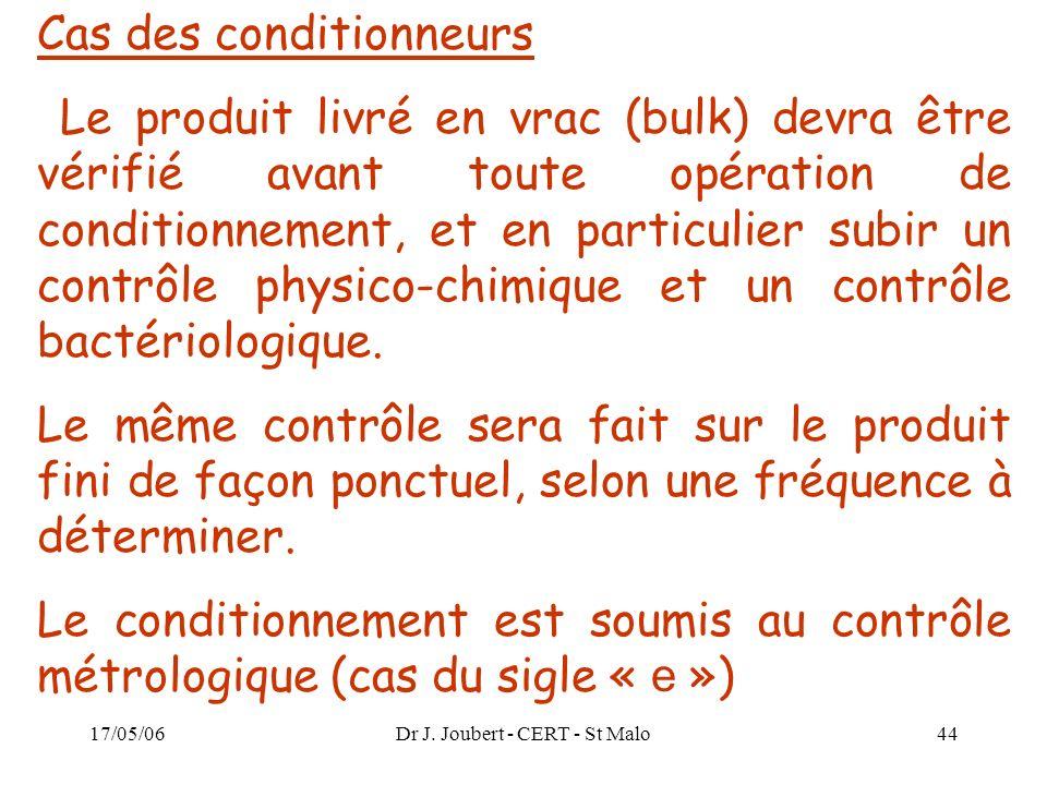17/05/06Dr J. Joubert - CERT - St Malo44 Cas des conditionneurs Le produit livré en vrac (bulk) devra être vérifié avant toute opération de conditionn
