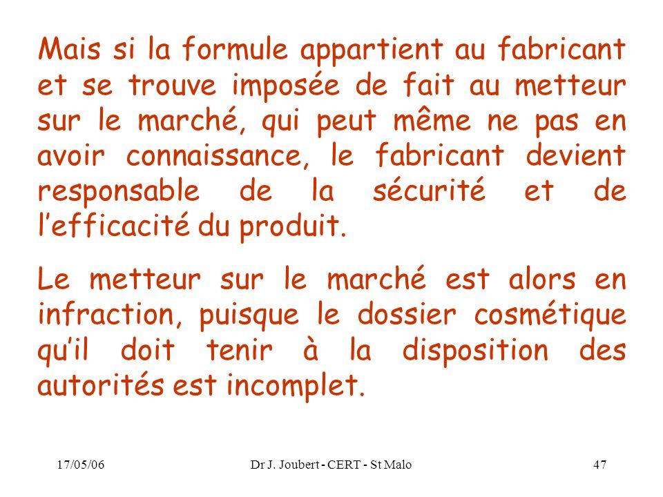 17/05/06Dr J. Joubert - CERT - St Malo47 Mais si la formule appartient au fabricant et se trouve imposée de fait au metteur sur le marché, qui peut mê