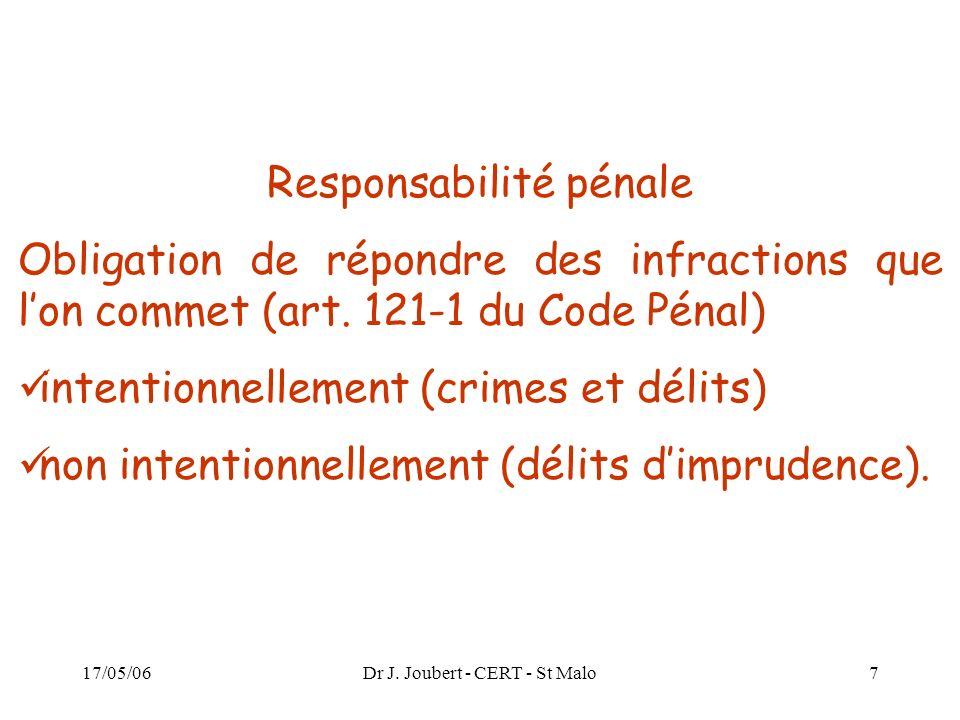 17/05/06Dr J. Joubert - CERT - St Malo7 Responsabilité pénale Obligation de répondre des infractions que lon commet (art. 121-1 du Code Pénal) intenti
