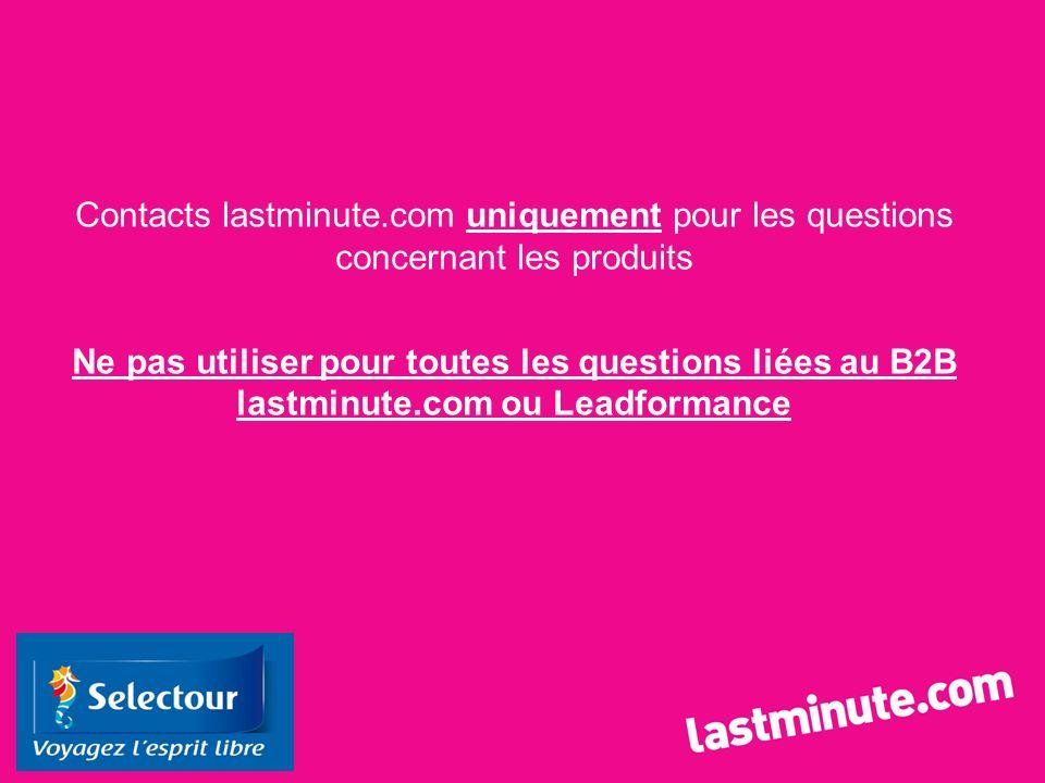 Contacts lastminute.com uniquement pour les questions concernant les produits Ne pas utiliser pour toutes les questions liées au B2B lastminute.com ou
