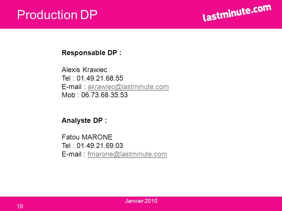 Production DP Responsable DP : Alexis Krawiec Tel : 01.49.21.68.55 E-mail : akrawiec@lastminute.com akrawiec@lastminute.com Mob : 06.73.68.35.53 Analy