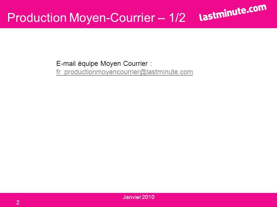 Production Moyen-Courrier – 1/2 E-mail équipe Moyen Courrier : fr_productionmoyencourrier@lastminute.com fr_productionmoyencourrier@lastminute.com 2 J
