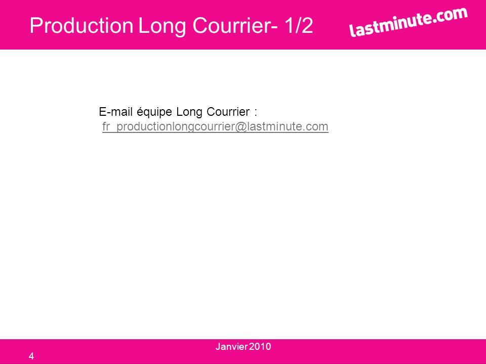 Production Long Courrier- 1/2 E-mail équipe Long Courrier : fr_productionlongcourrier@lastminute.com 4 Janvier 2010