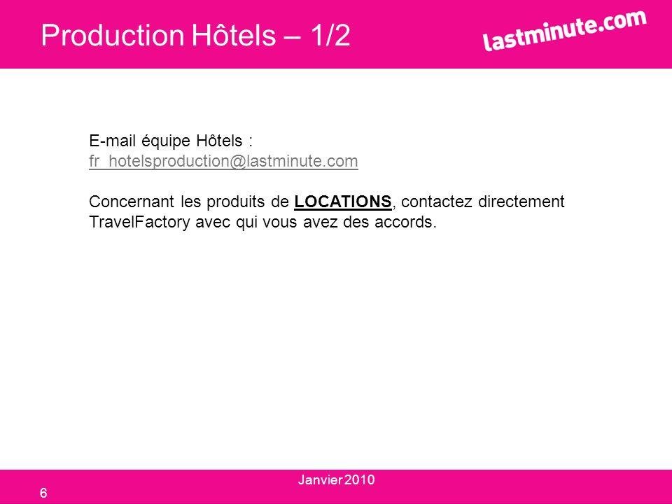Production Hôtels – 1/2 E-mail équipe Hôtels : fr_hotelsproduction@lastminute.com Concernant les produits de LOCATIONS, contactez directement TravelFa