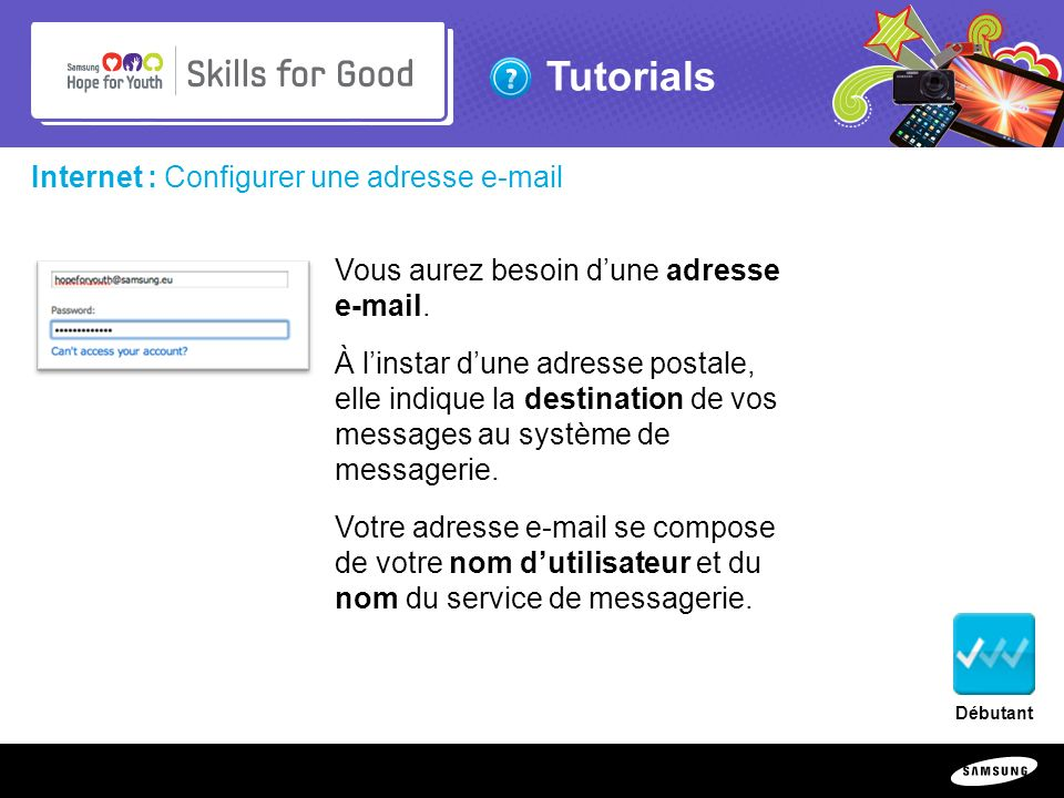 Copyright ©: 1995-2011 SAMSUNG & Samsung Hope for Youth. All rights reserved Tutorials Internet : Configurer une adresse e-mail Vous aurez besoin dune