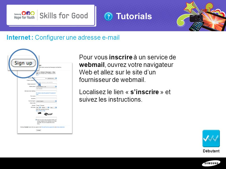 Copyright ©: 1995-2011 SAMSUNG & Samsung Hope for Youth. All rights reserved Tutorials Internet : Configurer une adresse e-mail Pour vous inscrire à u