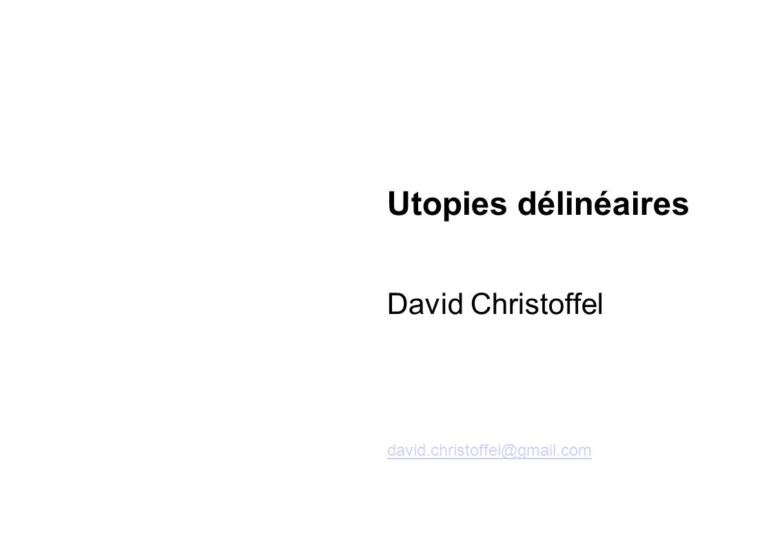 Utopies délinéaires David Christoffel david.christoffel@gmail.com